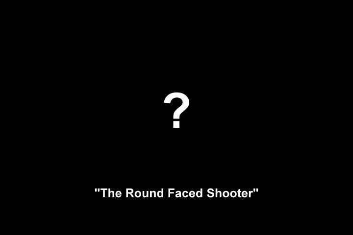 Image representing the unknown appearance of 'The Round Face Shooter'